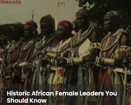 Historic African Female Leaders You Should Know